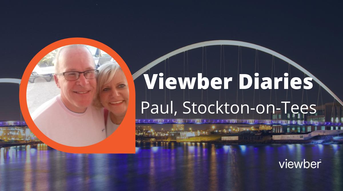 Viewber Diaries - Paul, Stockton-on-Tees